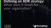 Defining an XDR strategy: What does it mean for your organization?