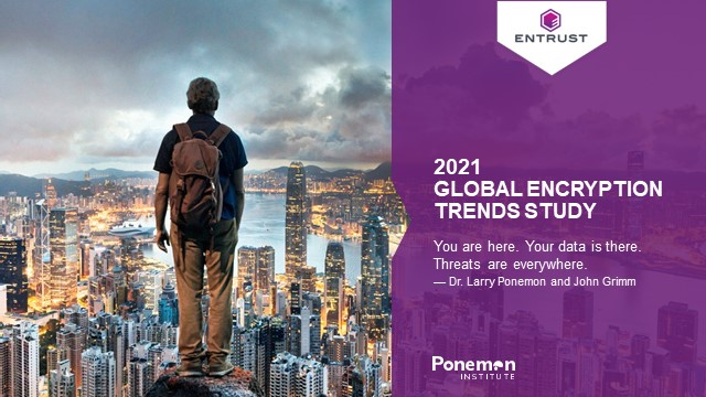 2021 Global Encryption Trends: Ponemon insights on evolving threats and drivers