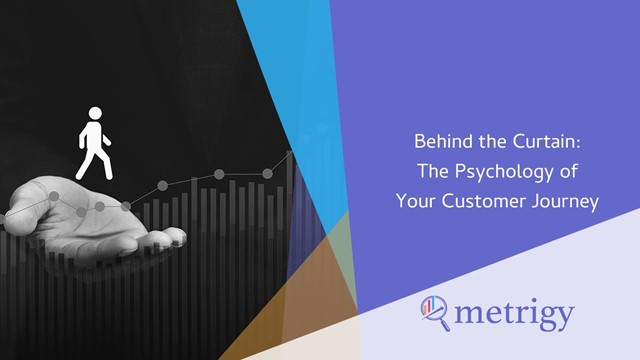Behind the Curtain: The Psychology of Your Customer Journey