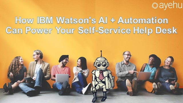 How IBM Watson's AI + Automation Can Power Your Self-Service Help Desk