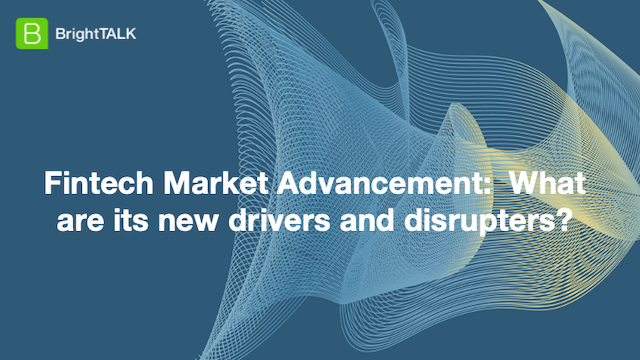 Fintech Market Advancement: What are its new drivers and disrupters?