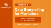 Data Storytelling for Marketers | How to Present Your Data Story