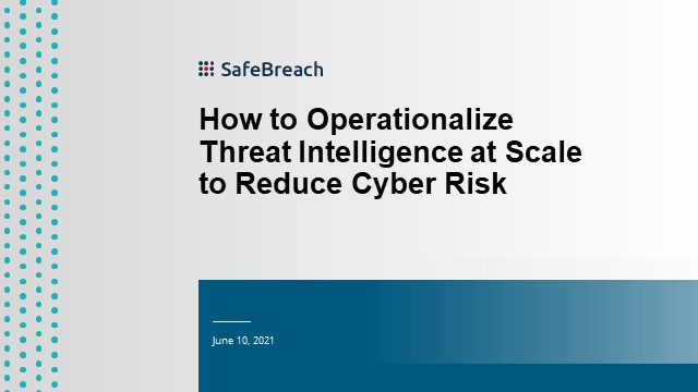 How to Operationalize Threat Intelligence at Scale to Reduce Cyber Risk