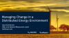 Managing change in a distributed energy environment.