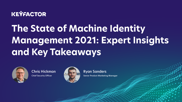 The State of Machine Identity Management 2021: Expert Insights and Key Takeaways