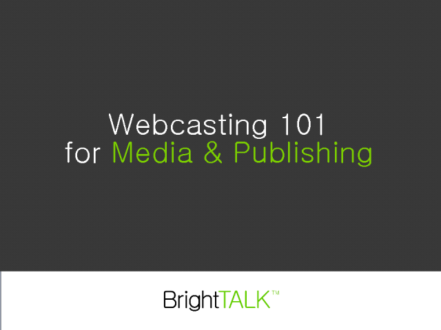 Webcasting 101 for Media and Publishing