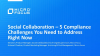 Social Collaboration – 5 Compliance Challenges You Need to Address Right Now
