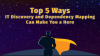 Top 5 Ways IT Discovery and Dependency Mapping Can Make You a Hero