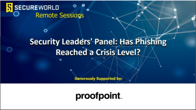 Security Leaders' Panel: Has Phishing Reached a Crisis Level?