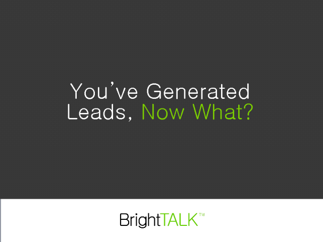 You've Generated Leads, Now What?