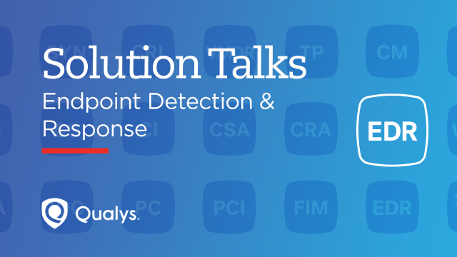 Protect, Detect & Respond with Anti-Malware Features in Qualys Multi-Vector EDR