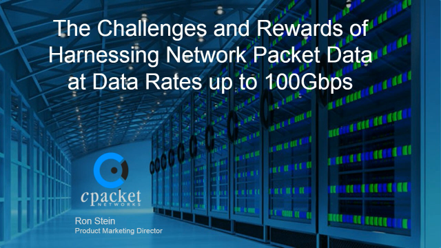 Harnessing Network Packet Data at 100Gbps – Challenges and Rewards
