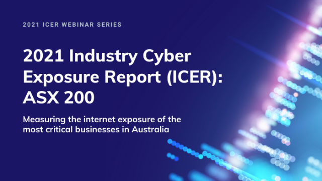 ICER Report Series: 2021 Industry Cyber Exposure Report ASX 200