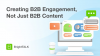 Creating B2B Engagement, Not Just B2B Content