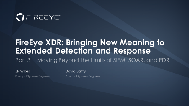 Part 3 | FireEye XDR: Moving Beyond the Limits of SIEM, SOAR, and EDR