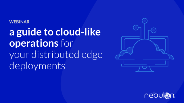 A Guide To Cloud-Like Operations for Your Distributed Edge Deployments