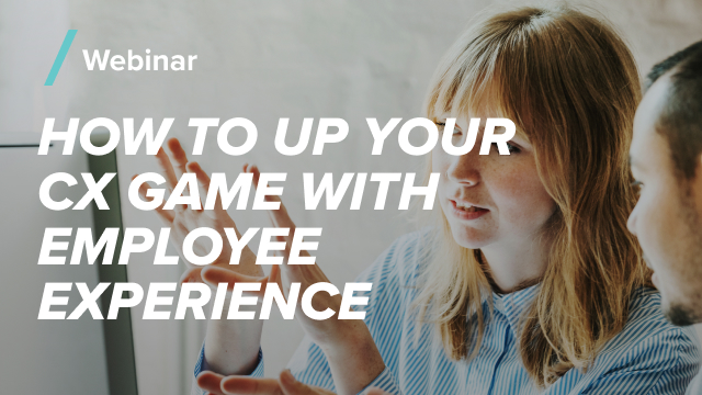 How to Up Your CX Game with Employee Experience