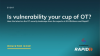 Is vulnerability your cup of OT?