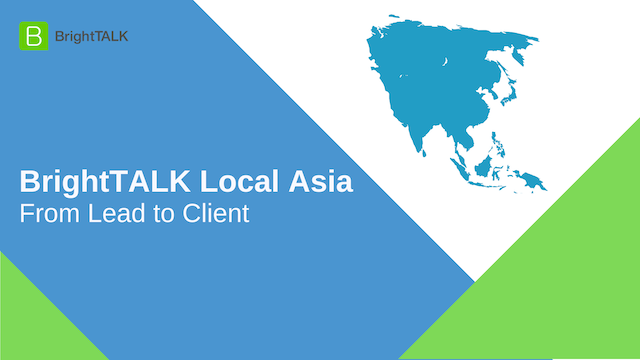 BrightTALK Local Asia: From Lead to Client