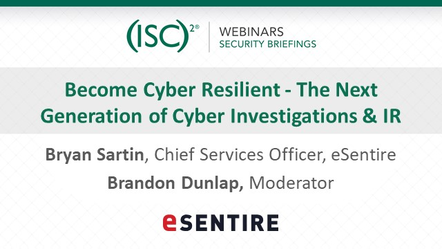 Become Cyber Resilient - The Next Generation of Cyber Investigations & IR