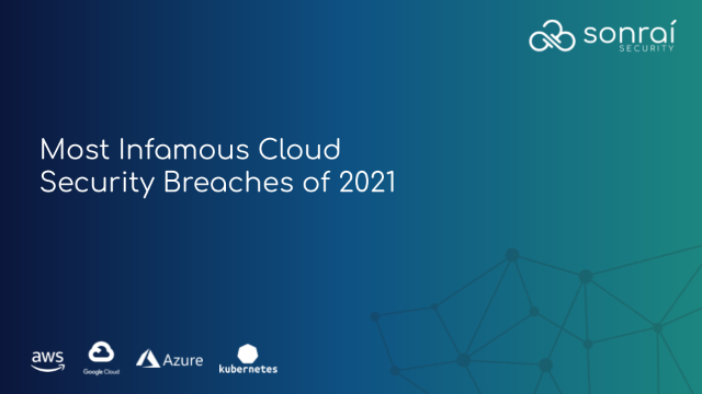 It's Probably Your Fault: 2021's Worst Cloud Data Breaches Explained