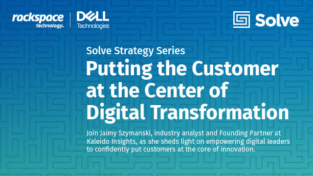 Putting the Customer at the Center of Digital Transformation