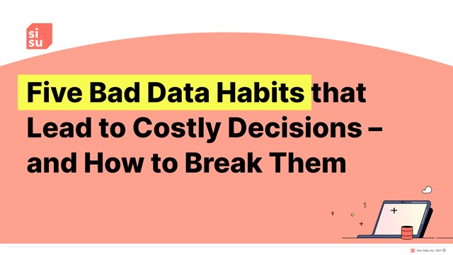 Five Bad Data Habits that Lead to Costly Decisions – and How to Break Them