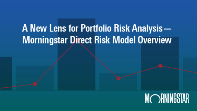 A New Lens for Portfolio Risk Analysis – Morningstar Direct Risk Model Overview