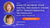 How to Achieve your Digital Insurance Vision with Transformative Technology