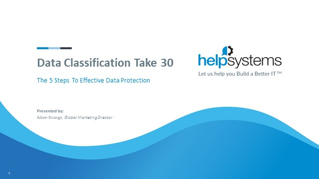 Data Classification Take 30: The 5 Steps to Effective Data Protection