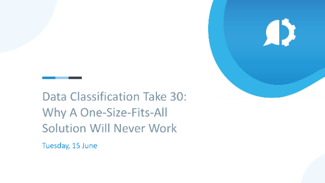 Data Classification Take 30: Why A One-Size-Fits-All Solution Will Never Work