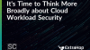 It's Time to Think More Broadly about Cloud Workload Security