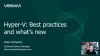 Hyper-V: Best practices and what's new