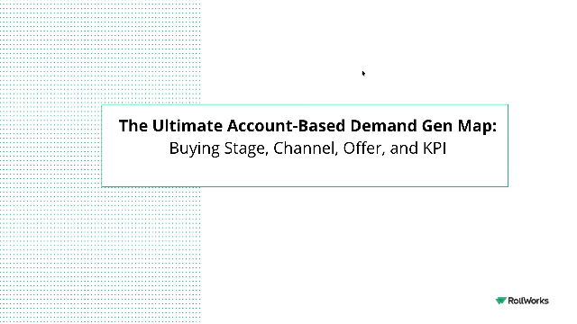 The Ultimate Account-Based Demand Gen Map: Buying Stage, Channel, Offer, and KPI