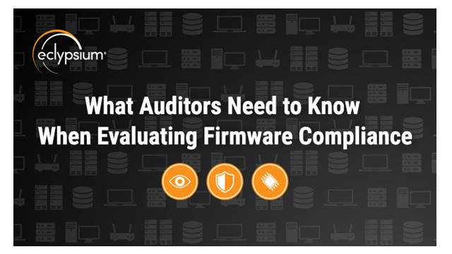 What Auditors Need to Know When Evaluating Firmware Compliance