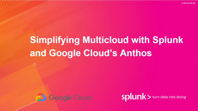 Simplifying Multicloud with Splunk and Google Cloud's Anthos