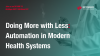 Doing More with Less: Automation in Modern Health Systems