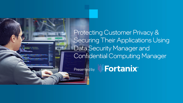 Protecting Customer Privacy & Securing Their Applications