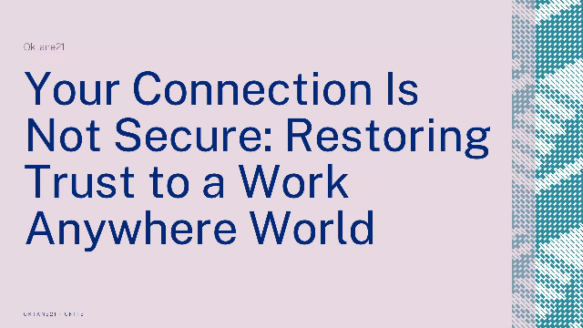 Your Connection Is Not Secure: Restoring Trust to a Work Anywhere World