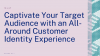 Captivate Your Target Audience with an All-Around Customer Identity Experience