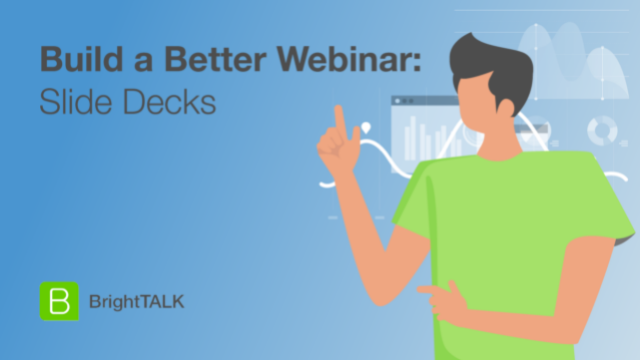 Build a Better Webinar: Slide Decks