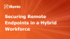 Securing Remote Endpoints in a Hybrid Workforce - EMEA