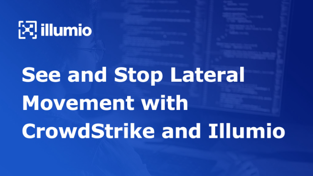 See and Stop Lateral Movement with Crowdstrike and Illumio