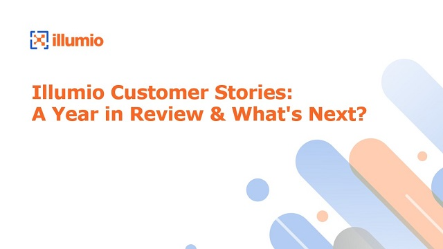 Illumio Customer Stories: A Year in Review & What's Next?