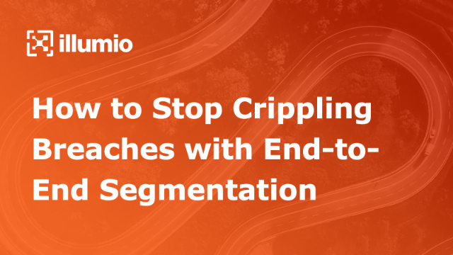 How to Stop Crippling Breaches with End-to-End Segmentation - APAC