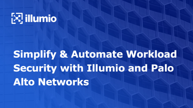 Simplify & Automate Workload Security with Illumio and Palo Alto Networks