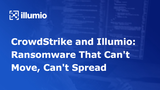 CrowdStrike and Illumio: Ransomware That Can't Move, Can't Spread