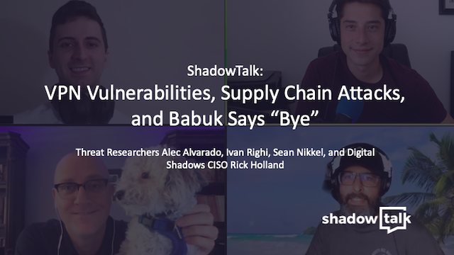 "VPN Vulnerabilities, Supply Chain Attacks, and Babuk Says ""Bye"""