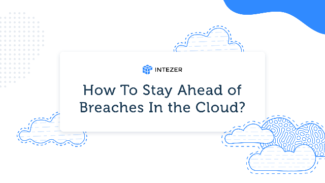 How To Stay Ahead of Breaches In the Cloud