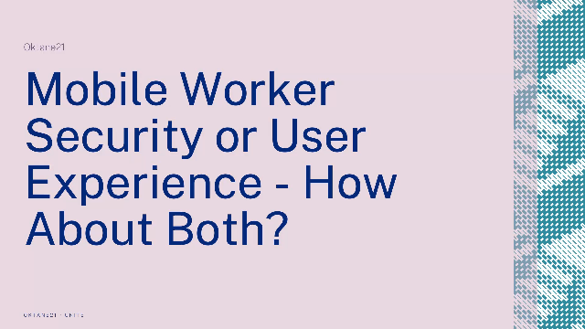Mobile Worker Security or User Experience – How About Both?